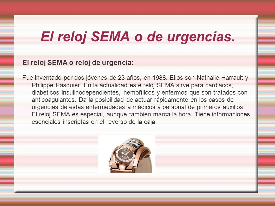 El reloj SEMA o de urgencias. El reloj SEMA o reloj de urgencia: Fue inventado por dos jóvenes de 23 años, en 1988. Ellos son Nathalie Harrault y Phil