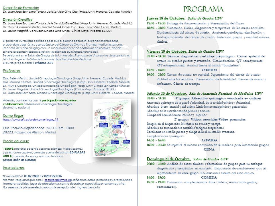 Jueves 18 de Octubre. Salón de Grados UFV 15:00 - 15:30 Entrega de documentación y Presentación del Curso. 15:30 - 21:00 Valoración clínica, diagnósti