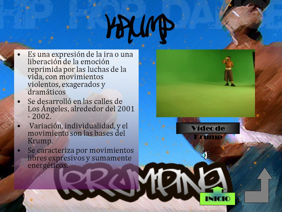 KRUMP Es una expresión de la ira o una liberación de la emoción reprimida por las luchas de la vida, con movimientos violentos, exagerados y dramáticos Se desarrolló en las calles de Los Ángeles, alrededor del 2001 - 2002.