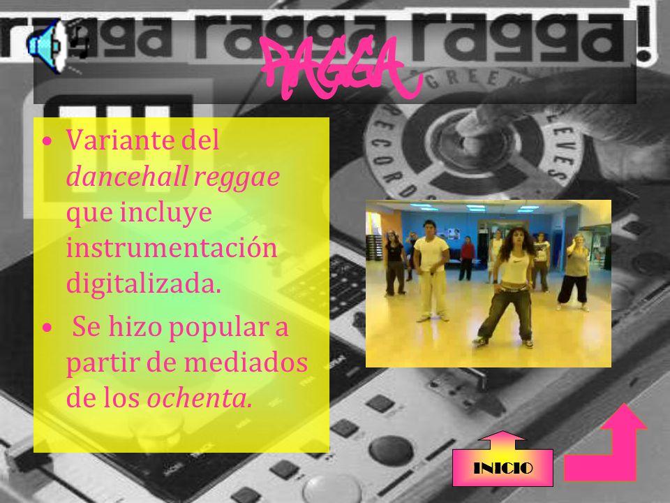 RAGGA Variante del dancehall reggae que incluye instrumentación digitalizada.