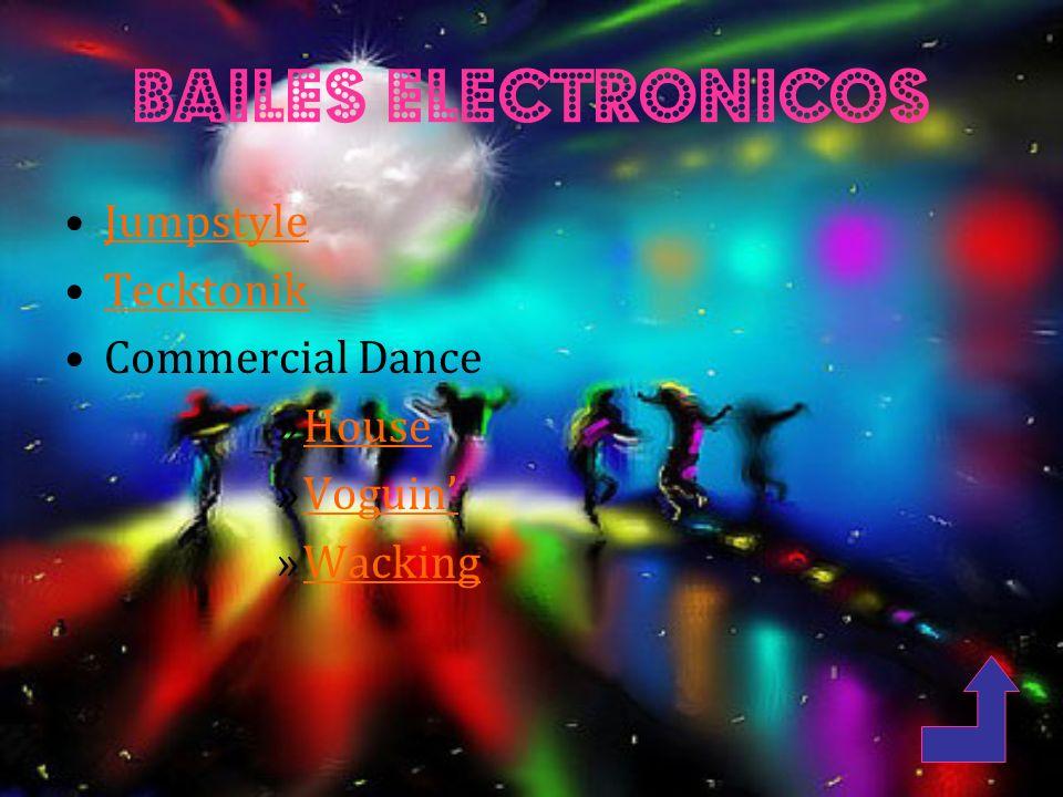 Bailes electronicos Jumpstyle Tecktonik Commercial Dance »HouseHouse »VoguinVoguin »WackingWacking