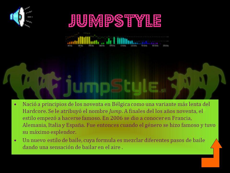 JUMPSTYLE Nació a principios de los noventa en Bélgica como una variante más lenta del Hardcore.