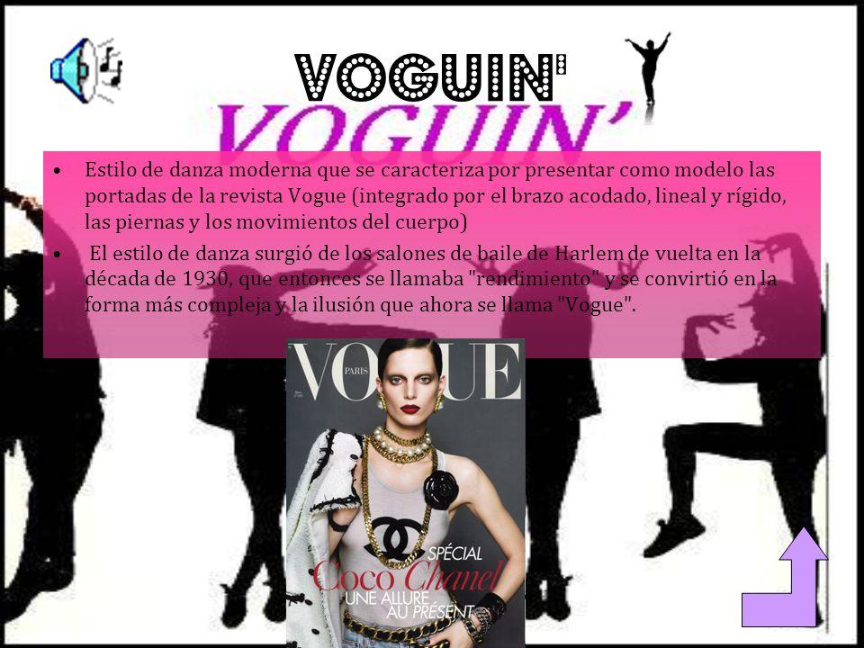 VOGUIN Estilo de danza moderna que se caracteriza por presentar como modelo las portadas de la revista Vogue (integrado por el brazo acodado, lineal y rígido, las piernas y los movimientos del cuerpo) El estilo de danza surgió de los salones de baile de Harlem de vuelta en la década de 1930, que entonces se llamaba rendimiento y se convirtió en la forma más compleja y la ilusión que ahora se llama Vogue .