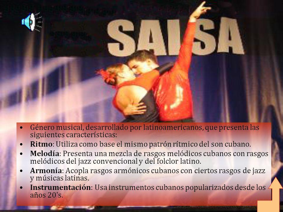 Género musical, desarrollado por latinoamericanos, que presenta las siguientes características: Ritmo: Utiliza como base el mismo patrón rítmico del son cubano.