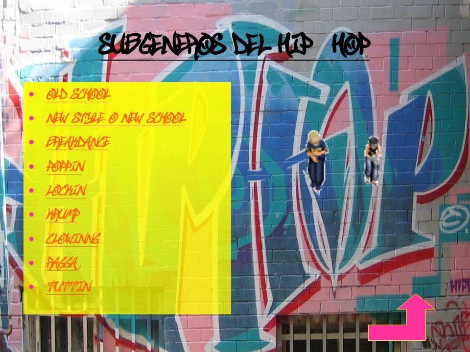 SUBGENEROS DEL HIP-HOP Old School New Style O NEW SCHOOL Breakdance Poppin Lockin Krump CLOWINNG Ragga tuttin