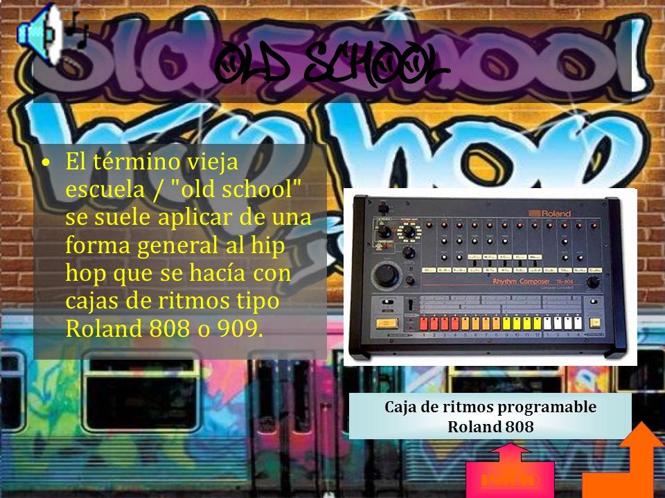 Old School El término vieja escuela / old school se suele aplicar de una forma general al hip hop que se hacía con cajas de ritmos tipo Roland 808 o 909.