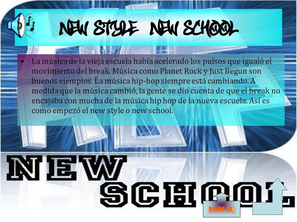 NEW STYLE/NEW SCHOOL La música de la vieja escuela había acelerado los pulsos que igualó el movimiento del break.