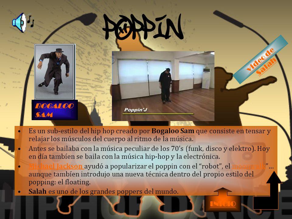 POPPIN Es un sub-estilo del hip hop creado por Bogaloo Sam que consiste en tensar y relajar los músculos del cuerpo al ritmo de la música.