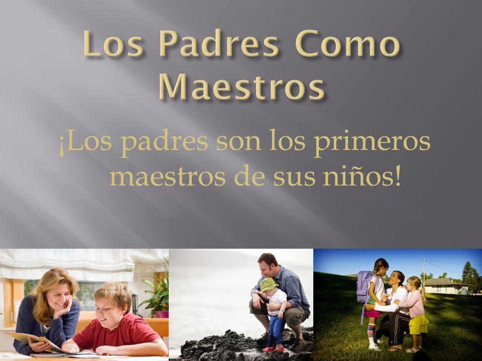 ¡Los padres son los primeros maestros de sus niños!
