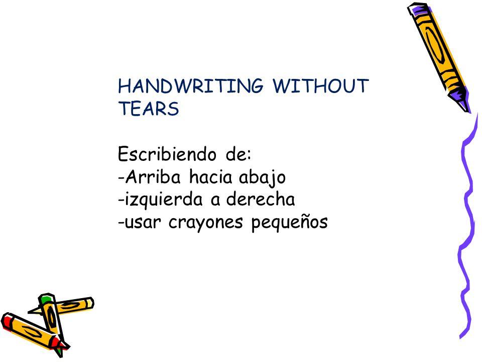 HANDWRITING WITHOUT TEARS Escribiendo de: -Arriba hacia abajo -izquierda a derecha -usar crayones pequeños