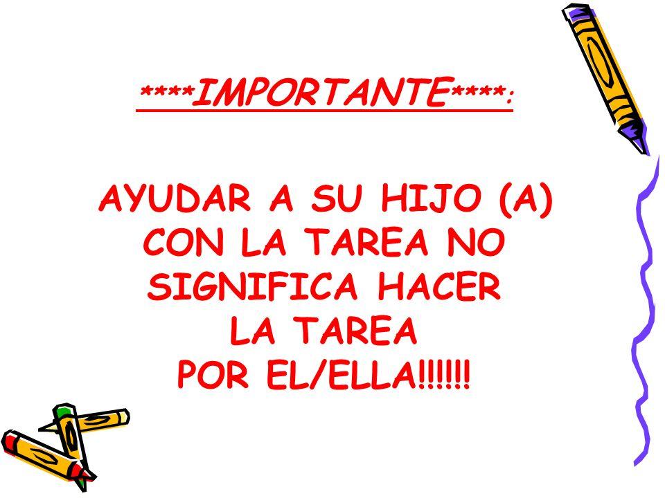 **** IMPORTANTE ****: AYUDAR A SU HIJO (A) CON LA TAREA NO SIGNIFICA HACER LA TAREA POR EL/ELLA!!!!!!