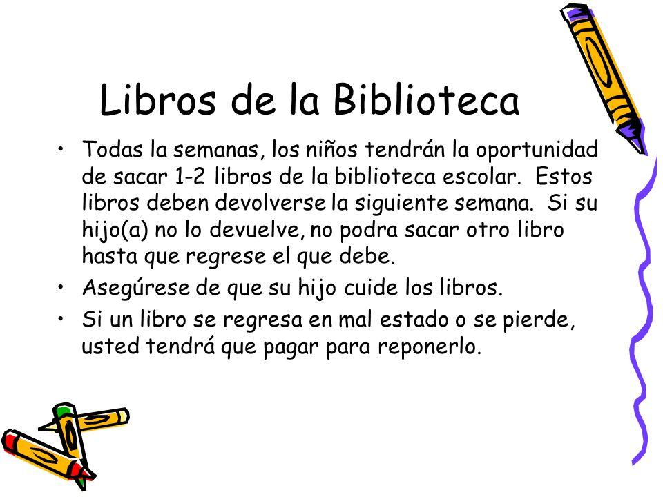 Libros de la Biblioteca Todas la semanas, los niños tendrán la oportunidad de sacar 1-2 libros de la biblioteca escolar. Estos libros deben devolverse