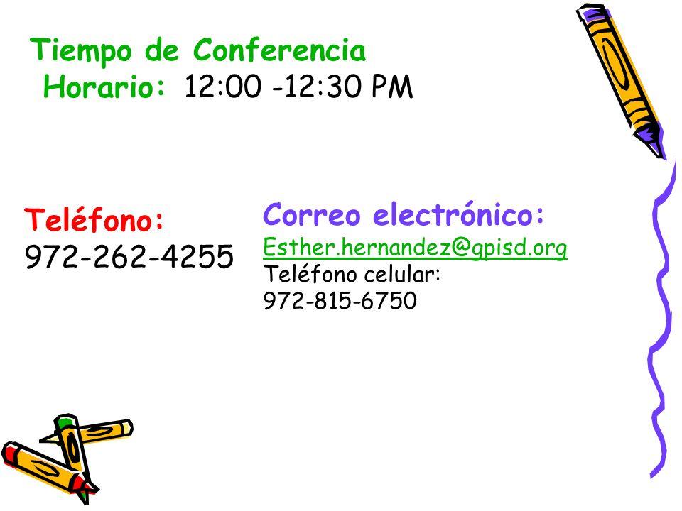 Tiempo de Conferencia Horario: 12:00 -12:30 PM Teléfono: 972-262-4255 Correo electrónico: Esther.hernandez@gpisd.org Teléfono celular: 972-815-6750