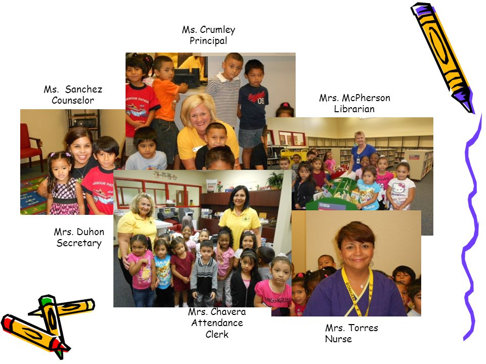 Ms.Crumley Principal Ms. Sanchez Counselor Mrs. McPherson Librarian Mrs.