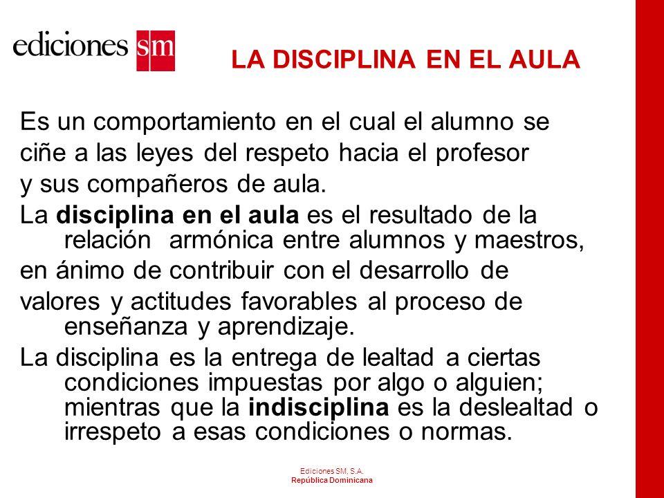 Ediciones SM, S.A. República Dominicana CONCEPTO DE DISCIPLINA La disciplina es la capacidad de actuar en forma ordenada y perseverante para conseguir