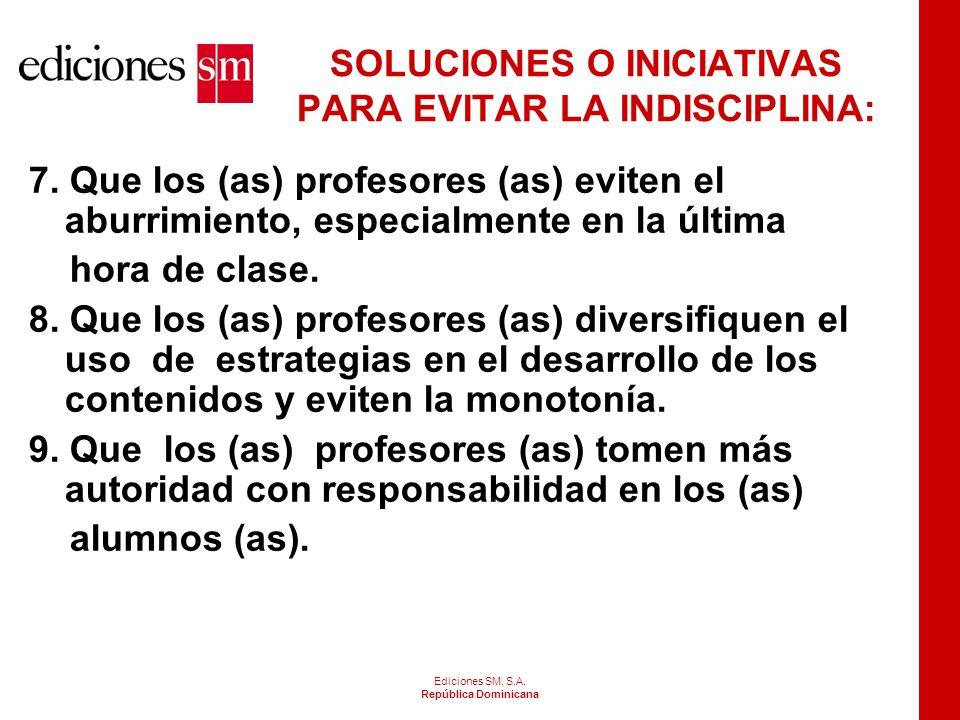 Ediciones SM, S.A. República Dominicana SOLUCIONES O INICIATIVAS PARA EVITAR LA INDISCIPLINA 4. Que en la hora que comienza después del recreo, los (a