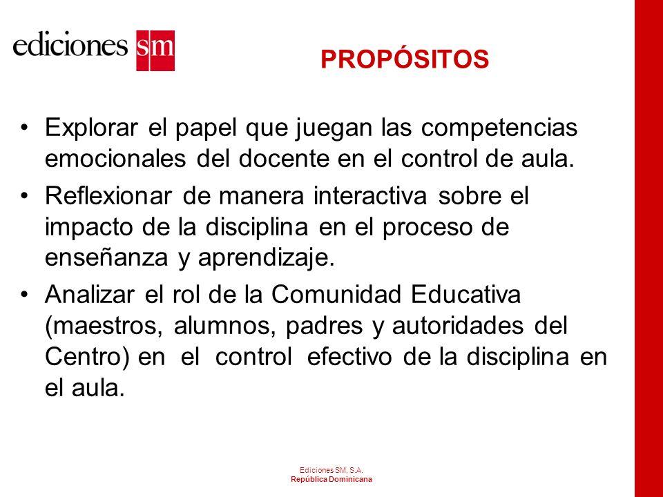 Ediciones SM, S.A. República Dominicana PROPÓSITOS Obtener un concepto de disciplina apropiado para el trabajo docente dentro del aula. Integrar estil