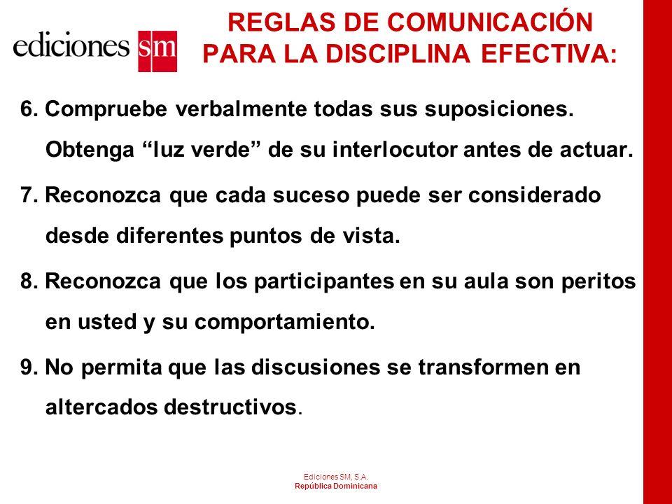 Ediciones SM, S.A. República Dominicana REGLAS DE COMUNICACIÓN PARA LA DISCIPLINA EFECTIVA 1.Las obras dicen más que las palabras. La comunicación no