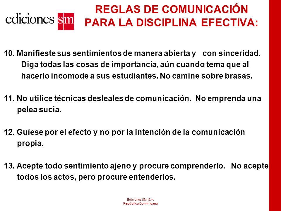 Ediciones SM, S.A. República Dominicana REGLAS DE COMUNICACIÓN PARA LA DISCIPLINA EFECTIVA: 6. Compruebe verbalmente todas sus suposiciones. Obtenga l