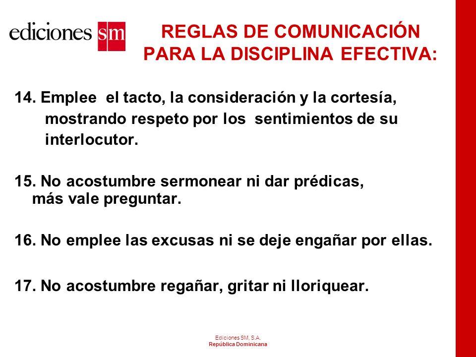 Ediciones SM, S.A. República Dominicana REGLAS DE COMUNICACIÓN PARA LA DISCIPLINA EFECTIVA: 10. Manifieste sus sentimientos de manera abierta y con si