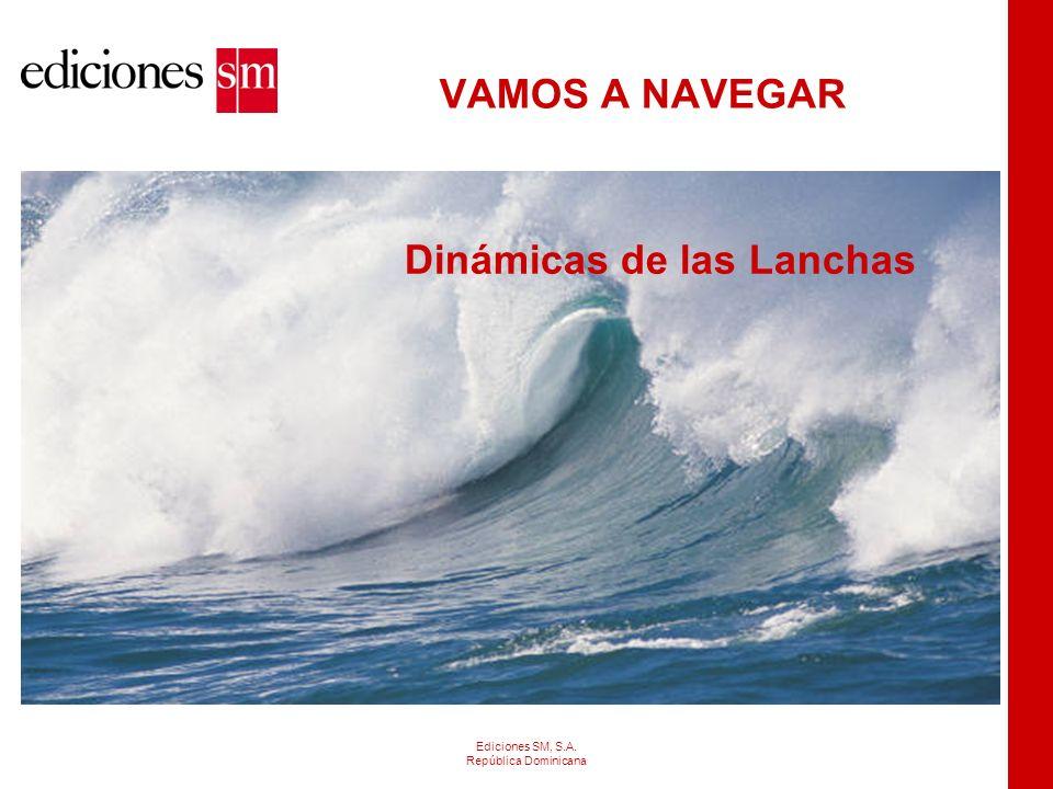 VAMOS A NAVEGAR Ediciones SM, S.A. República Dominicana Dinámicas de las Lanchas
