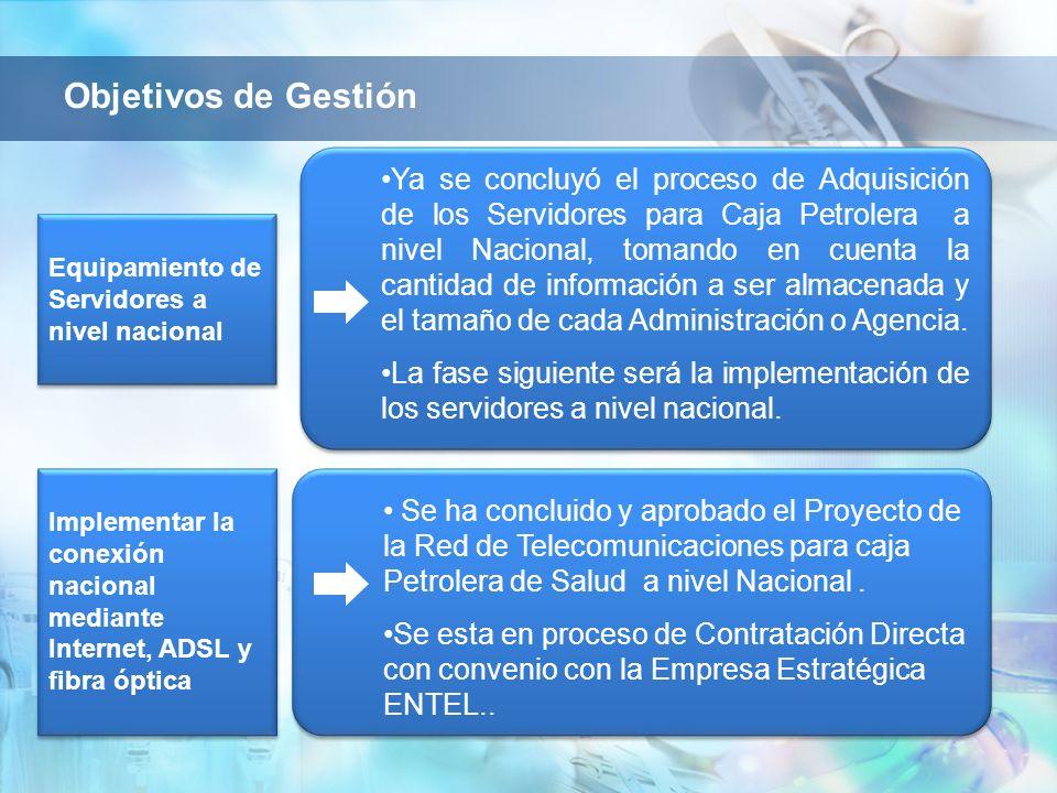 Objetivos de Gestión Ya se concluyó el proceso de Adquisición de los Servidores para Caja Petrolera a nivel Nacional, tomando en cuenta la cantidad de información a ser almacenada y el tamaño de cada Administración o Agencia.