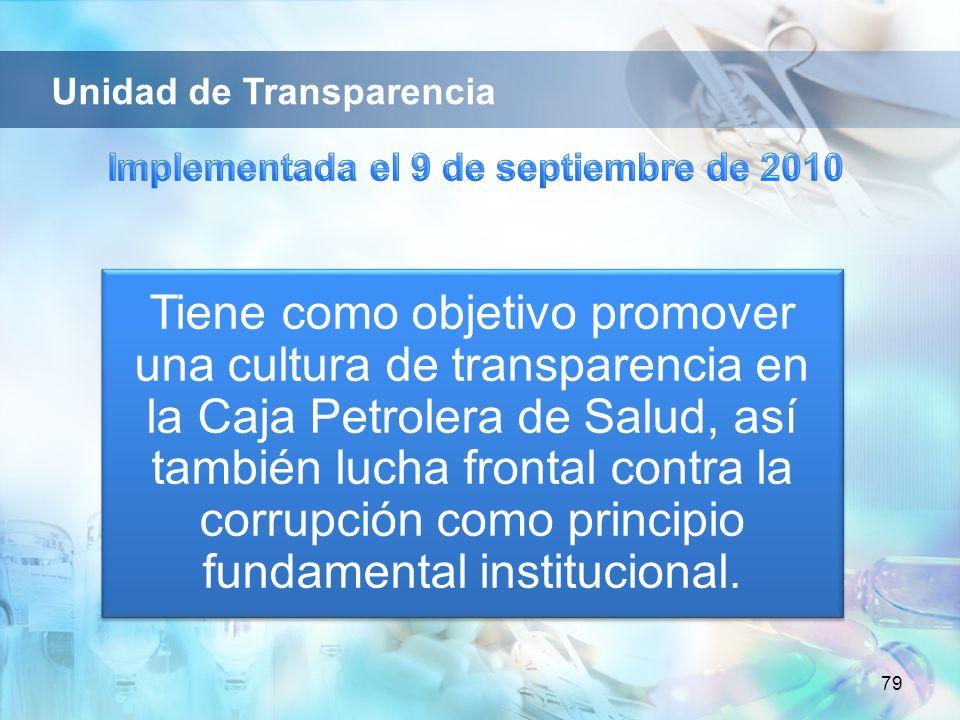 79 Tiene como objetivo promover una cultura de transparencia en la Caja Petrolera de Salud, así también lucha frontal contra la corrupción como principio fundamental institucional.