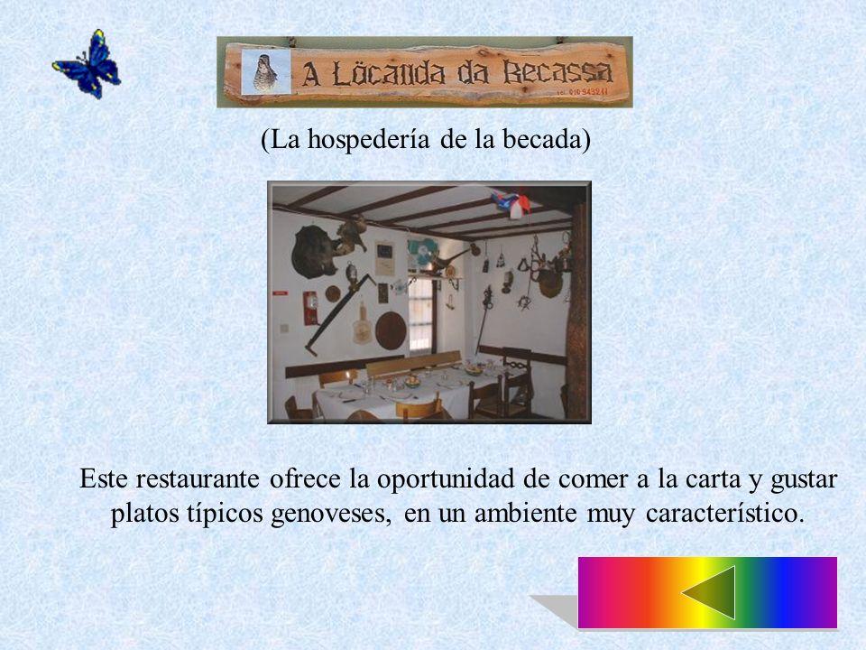 (La hospedería de la becada) Este restaurante ofrece la oportunidad de comer a la carta y gustar platos típicos genoveses, en un ambiente muy característico.