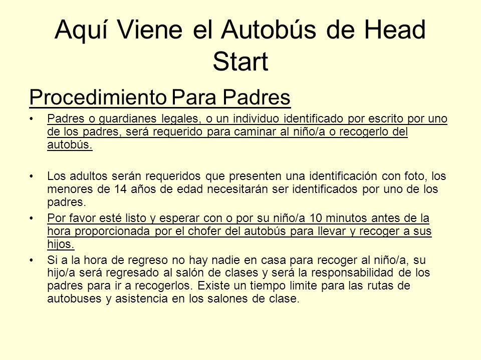 Aquí Viene el Autobús de Head Start Procedimiento Para Padres Padres o guardianes legales, o un individuo identificado por escrito por uno de los padr