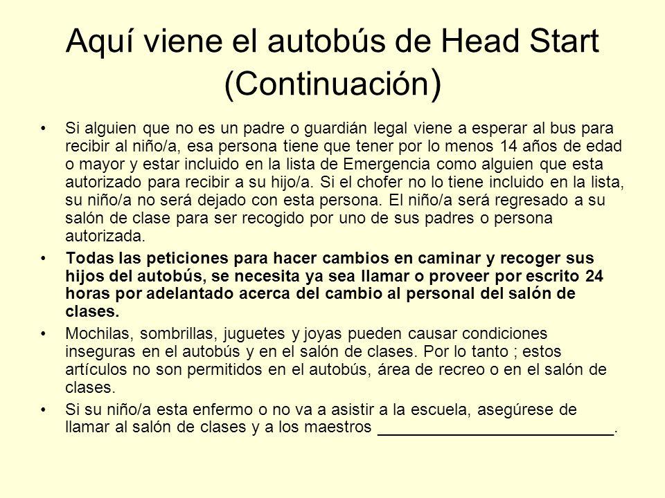 Aquí viene el autobús de Head Start (Continuación ) Si alguien que no es un padre o guardián legal viene a esperar al bus para recibir al niño/a, esa