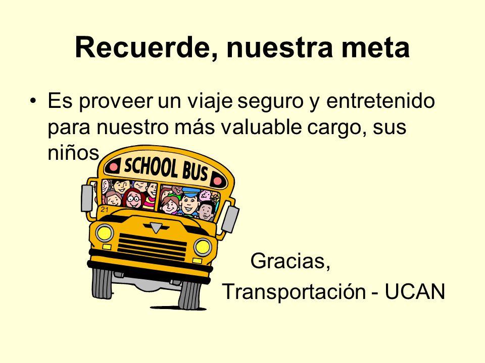 Recuerde, nuestra meta Es proveer un viaje seguro y entretenido para nuestro más valuable cargo, sus niños » » » Gracias, – Transportación - UCAN