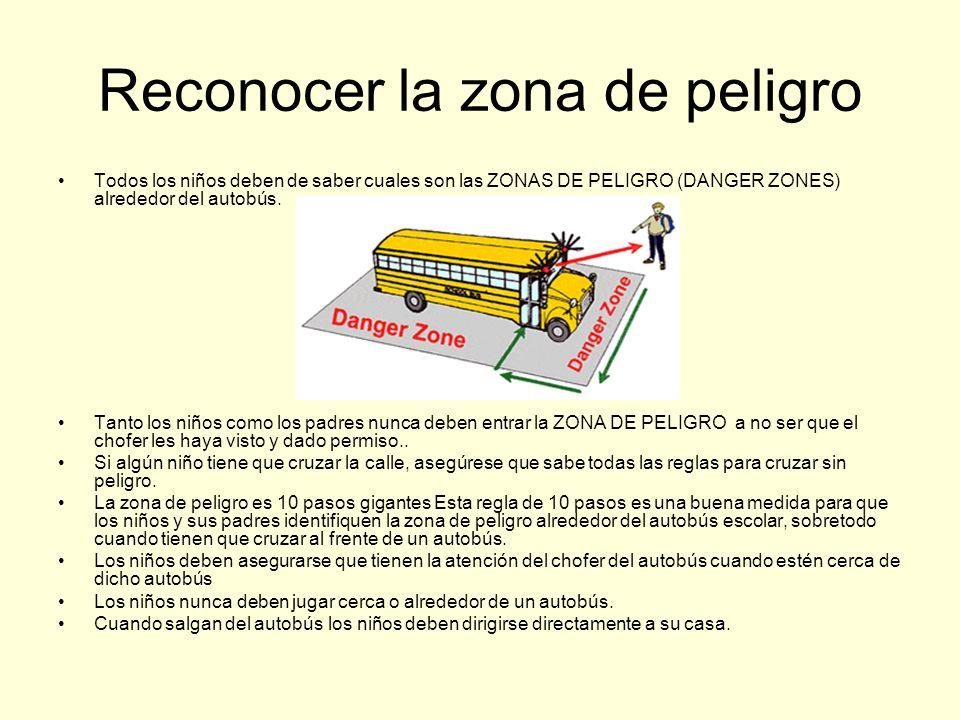 Reconocer la zona de peligro Todos los niños deben de saber cuales son las ZONAS DE PELIGRO (DANGER ZONES) alrededor del autobús. Tanto los niños como
