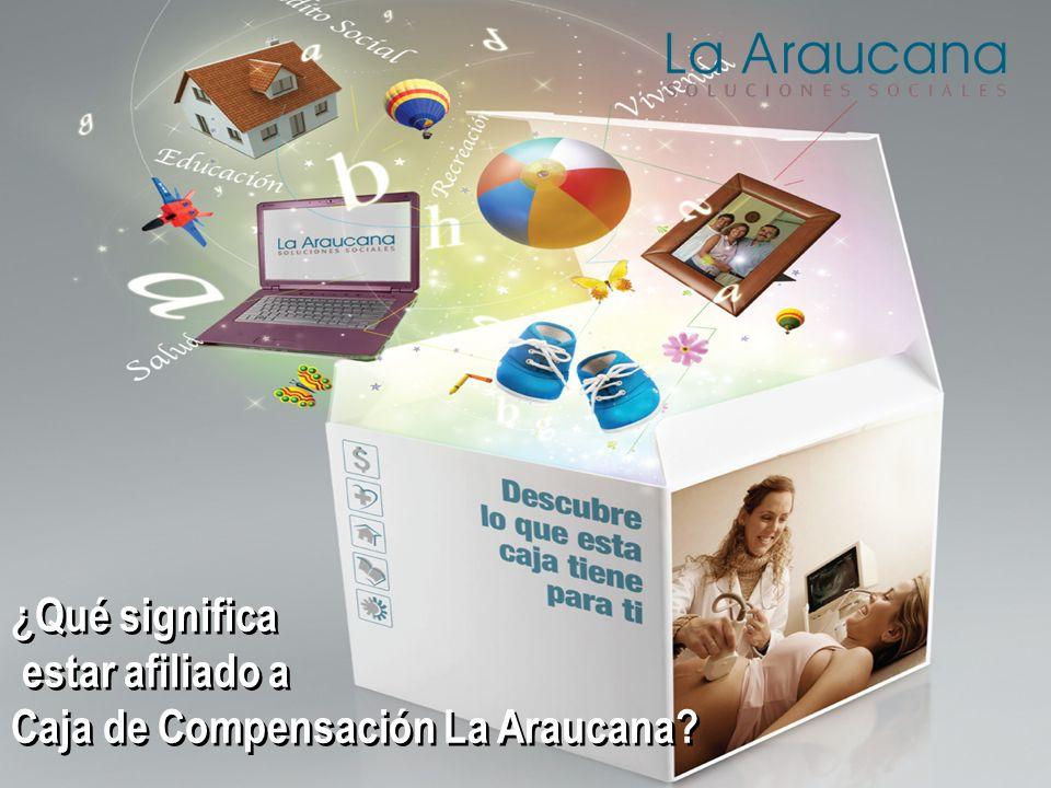 ¿Qué significa estar afiliado a Caja de Compensación La Araucana.