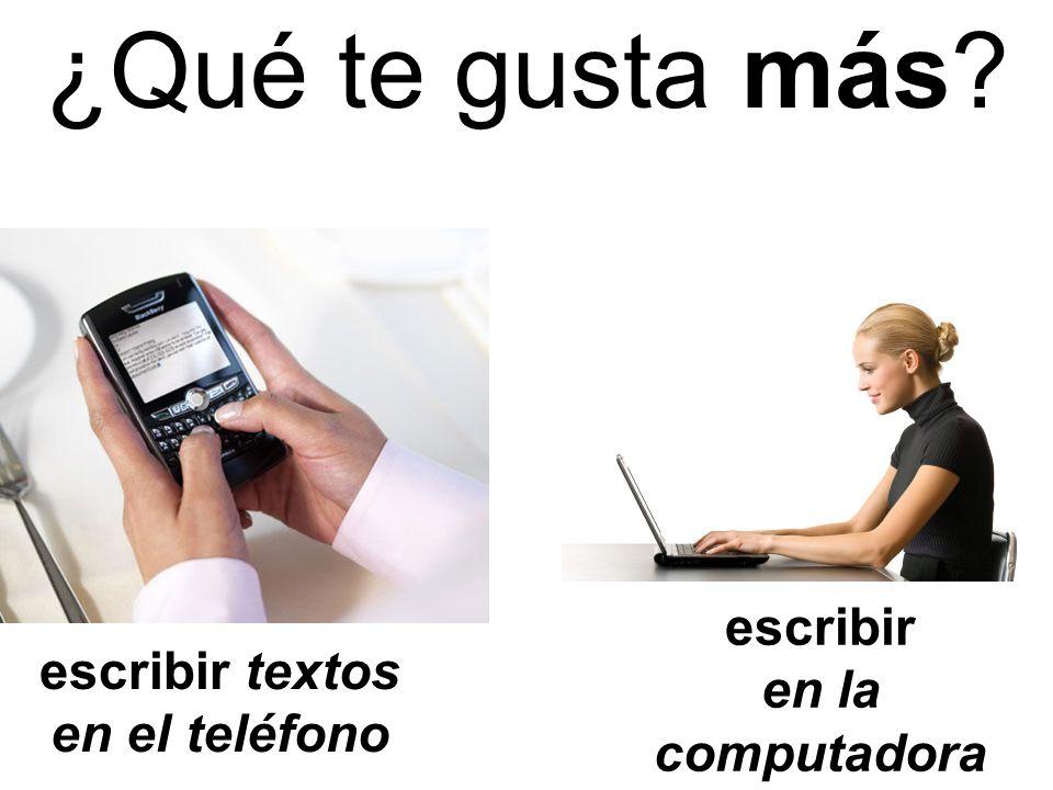escribir textos en el teléfono escribir en la computadora ¿Qué te gusta más?
