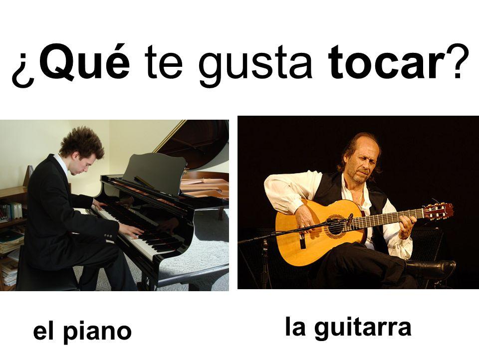 ¿Qué te gusta tocar? el piano la guitarra
