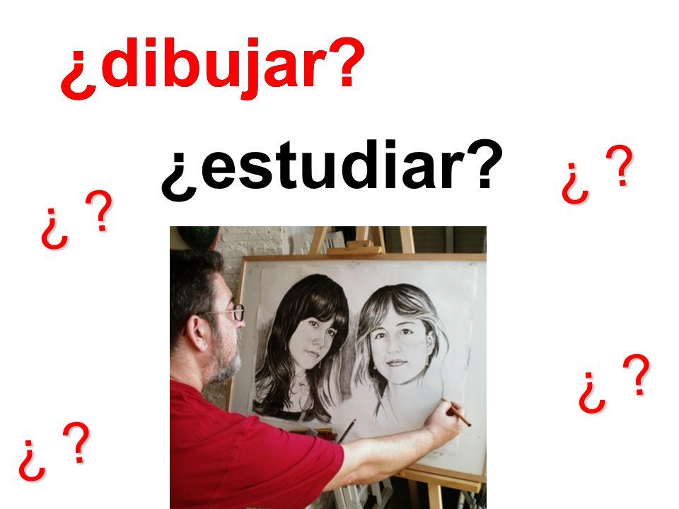 ¿estudiar? ¿ ? ¿dibujar?