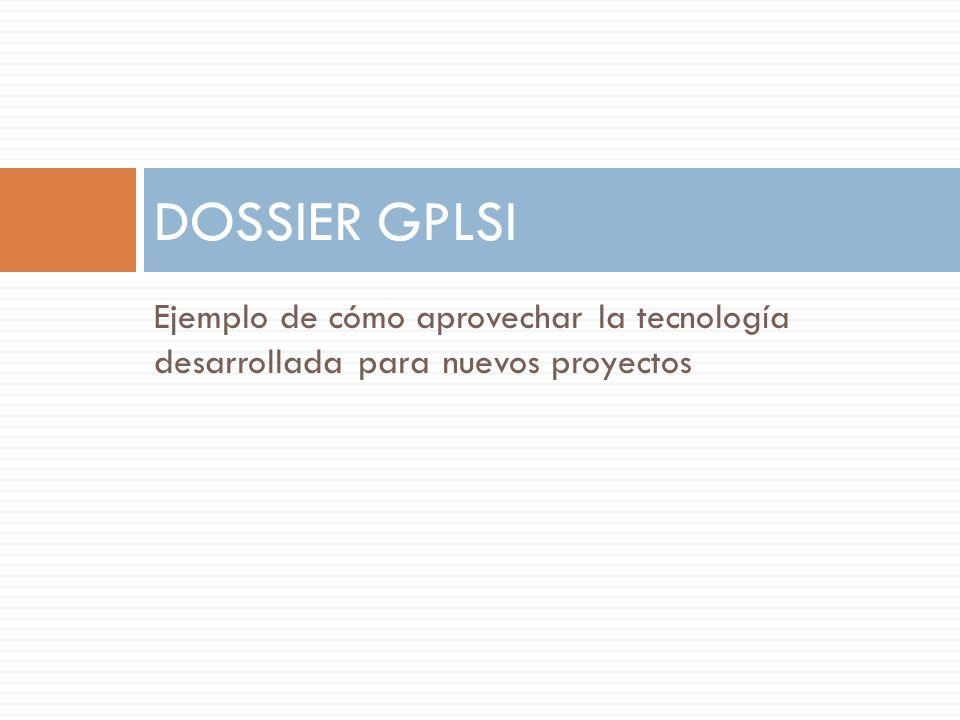 Ejemplo de cómo aprovechar la tecnología desarrollada para nuevos proyectos DOSSIER GPLSI