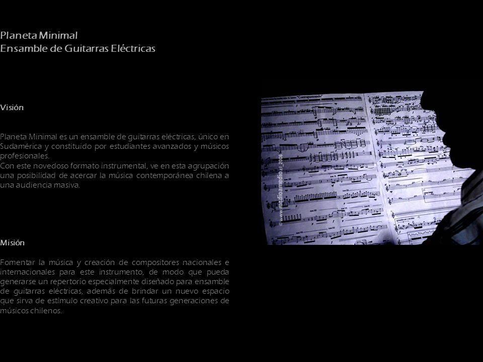 Planeta Minimal Ensamble de Guitarras Eléctricas Visión Planeta Minimal es un ensamble de guitarras eléctricas, único en Sudamérica y constituido por