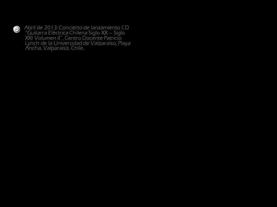 Abril de 2013: Concierto de lanzamiento CD Guitarra Eléctrica Chilena Siglo XX – Siglo XXI Volumen II, Centro Docente Patricio Lynch de la Universidad