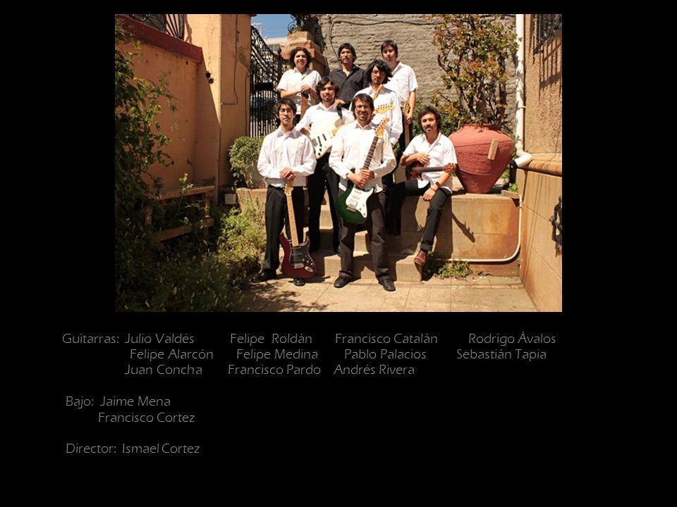 Guitarras: Julio Valdés Felipe Roldán Francisco CatalánRodrigo Ávalos Felipe Alarcón Felipe Medina Pablo Palacios Sebastián Tapia Juan Concha Francisc