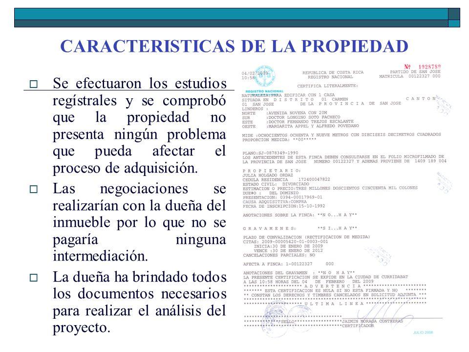 CARACTERISTICAS DE LA PROPIEDAD Se efectuaron los estudios regístrales y se comprobó que la propiedad no presenta ningún problema que pueda afectar el
