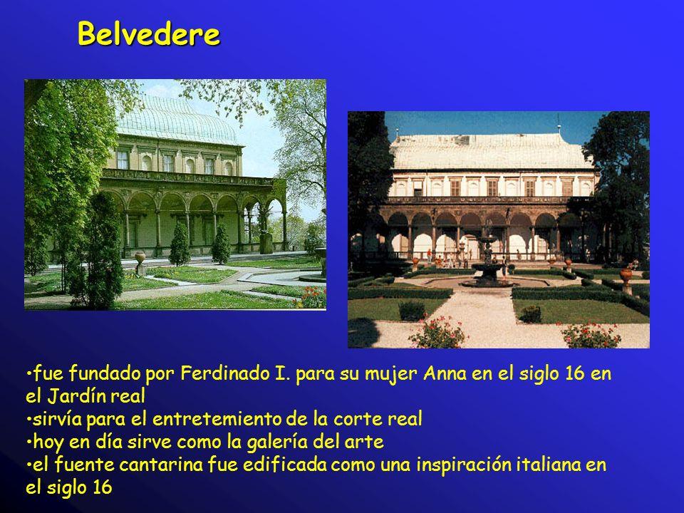 Belvedere fue fundado por Ferdinado I. para su mujer Anna en el siglo 16 en el Jardín real sirvía para el entretemiento de la corte real hoy en día si