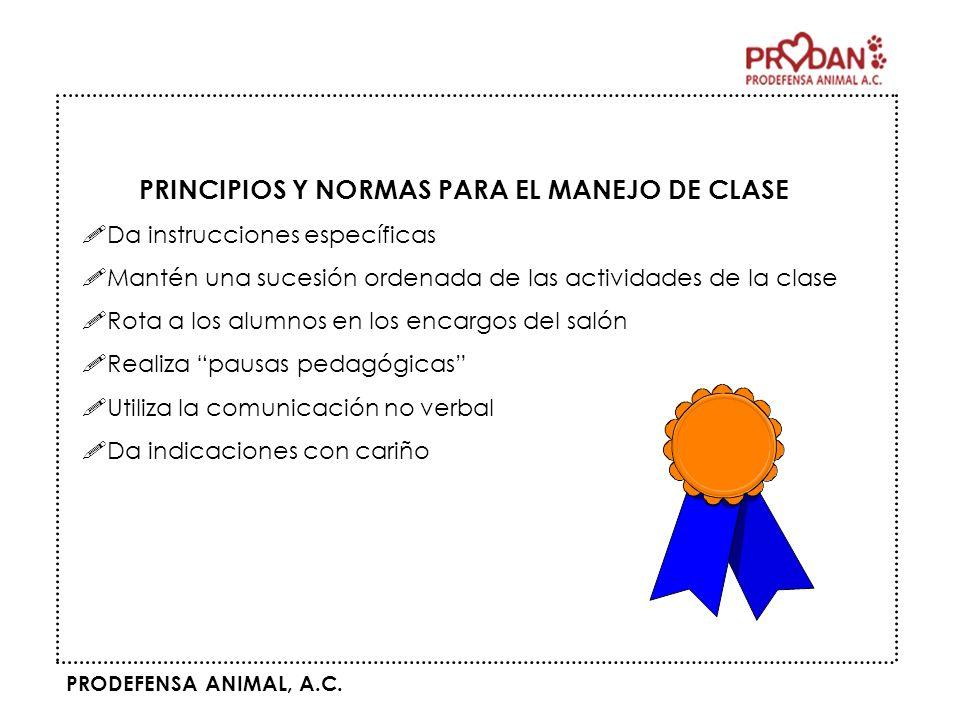 PRODEFENSA ANIMAL, A.C. PRINCIPIOS Y NORMAS PARA EL MANEJO DE CLASE Da instrucciones específicas Mantén una sucesión ordenada de las actividades de la