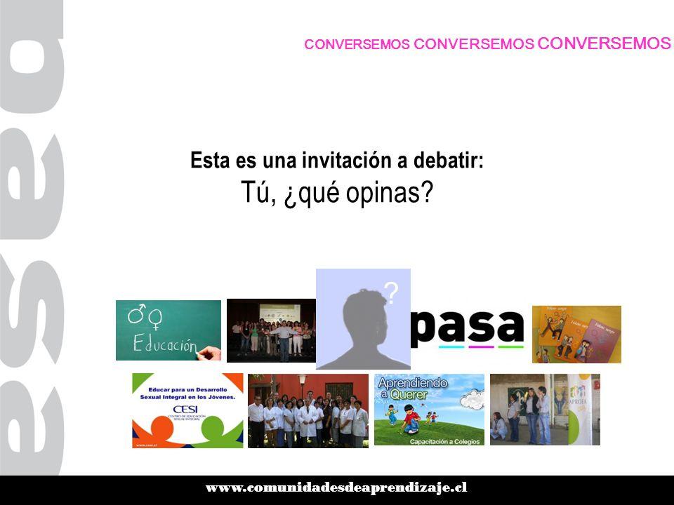 www.comunidadesdeaprendizaje.cl ? CONVERSEMOS CONVERSEMOS CONVERSEMOS Esta es una invitación a debatir: Tú, ¿qué opinas?