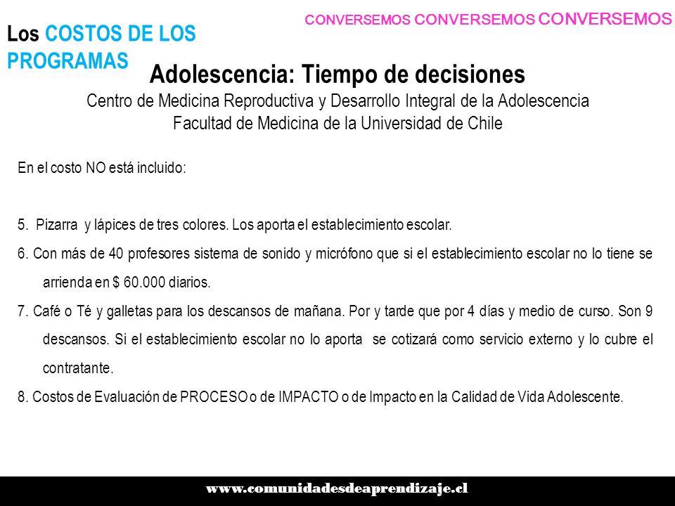 Adolescencia: Tiempo de decisiones Centro de Medicina Reproductiva y Desarrollo Integral de la Adolescencia Facultad de Medicina de la Universidad de Chile En el costo NO está incluido: 5.