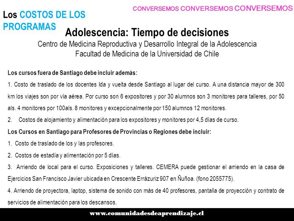 Adolescencia: Tiempo de decisiones Centro de Medicina Reproductiva y Desarrollo Integral de la Adolescencia Facultad de Medicina de la Universidad de Chile Los cursos fuera de Santiago debe incluir además: 1.