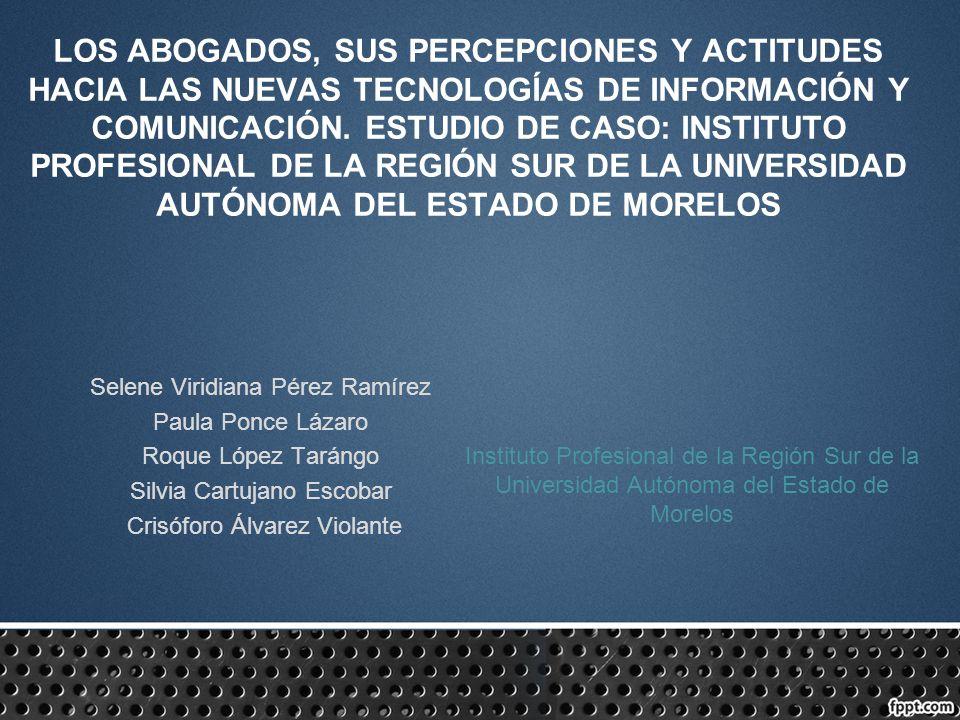 LOS ABOGADOS, SUS PERCEPCIONES Y ACTITUDES HACIA LAS NUEVAS TECNOLOGÍAS DE INFORMACIÓN Y COMUNICACIÓN. ESTUDIO DE CASO: INSTITUTO PROFESIONAL DE LA RE
