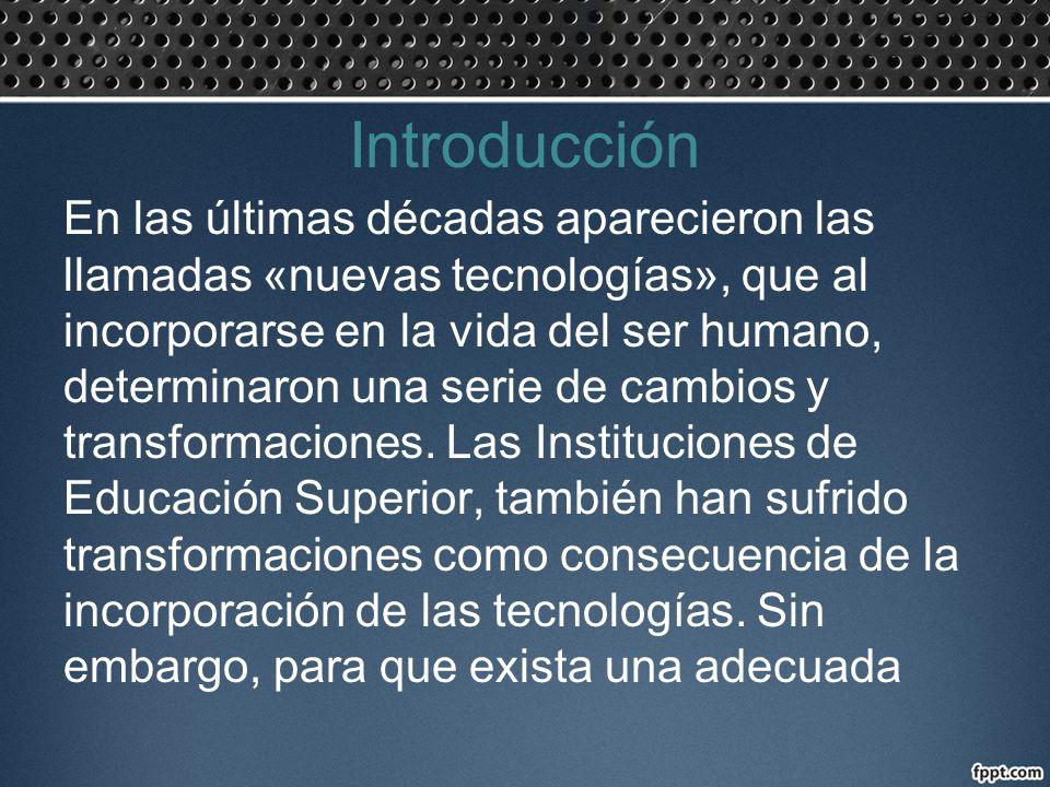 Introducción En las últimas décadas aparecieron las llamadas «nuevas tecnologías», que al incorporarse en la vida del ser humano, determinaron una ser