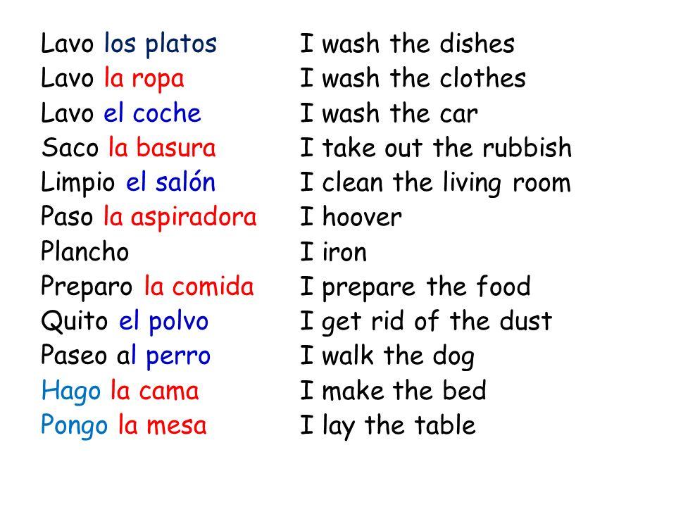 Lavo los platos Lavo la ropa Lavo el coche Saco la basura Limpio el salón Paso la aspiradora Plancho Preparo la comida Quito el polvo Paseo al perro H