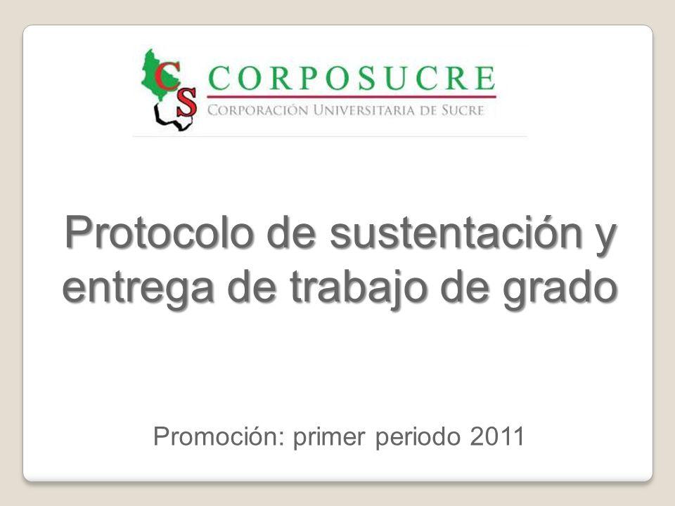 Protocolo de sustentación y entrega de trabajo de grado Promoción: primer periodo 2011